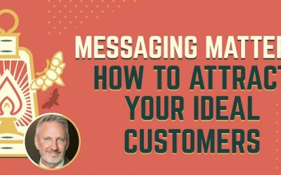 Messaging Matters: How to Attract Your Ideal Customer
